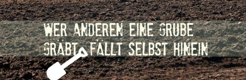 Was bedeutet wer anderen eine Grube gräbt fällt selbst hinein?